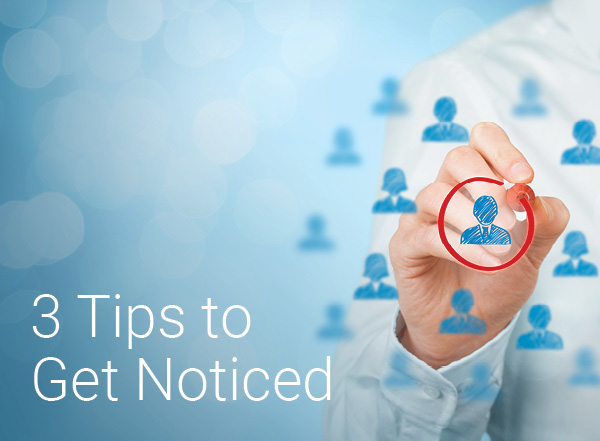 3 tips to get noticed